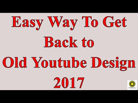 How To Restore The OLD Youtube Layout || Get the Old Youtube Design 2017