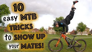 10 EASY MTB TRICKS TO SHOW YOUR MATES UP!