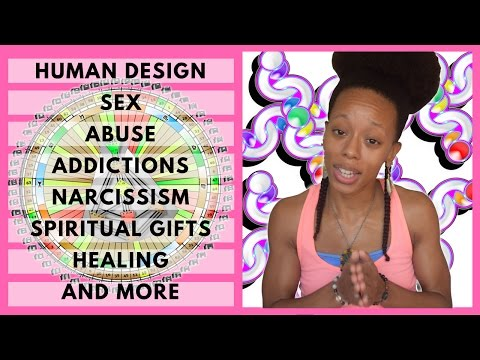 Human Design: Relationships, Sex, Abuse, Addictions, Narcissism, Spiritual Gifts, Healing & More