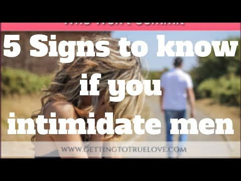 5 Signs to know if you intimidate men