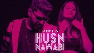 Husn Nawabi | Arpit G | Full Video | Latest Punjabi Songs