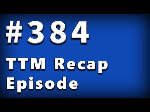 TTM Recap Episode 384 -  First of 2018