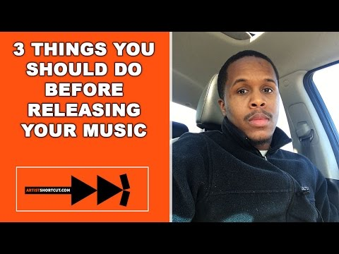 3 Things You Should Do Before Releasing Your Music