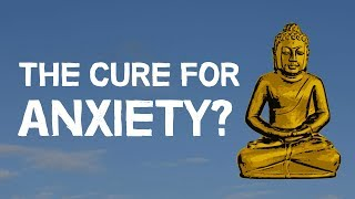 Buddhism | The Cure For Anxiety?