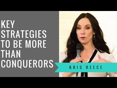 Key Strategies to be More than Conquerors - Kris Reece - Spiritual Growth