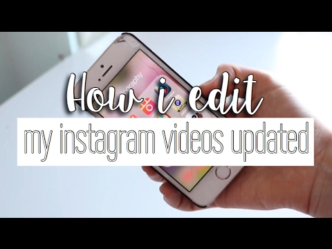 HOW I EDIT MY INSTAGRAM VIDEOS UPDATED 2017