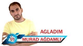 Murad Ağdamlı - Ağladım  Video Clip 2019