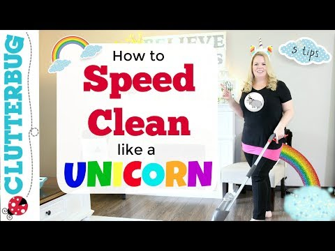 Speed Cleaning Like a Unicorn - 5 Tips to