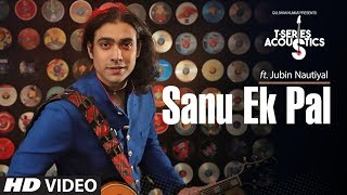 Sanu Ek Pal Acoustic | T-Series Acoustics | Jubin Nautiyal | Latest Hindi Song 2018