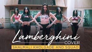 Lamberghini Cover - Shalmali Kholgade and Squad | The Doorbeen | Ragini