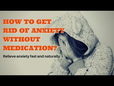 How To Get Rid Of Anxiety Without Medication - Fast, Easy And Natural