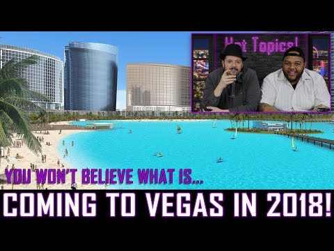 What's New In Las Vegas For 2018 – Hot Topics EP. 3