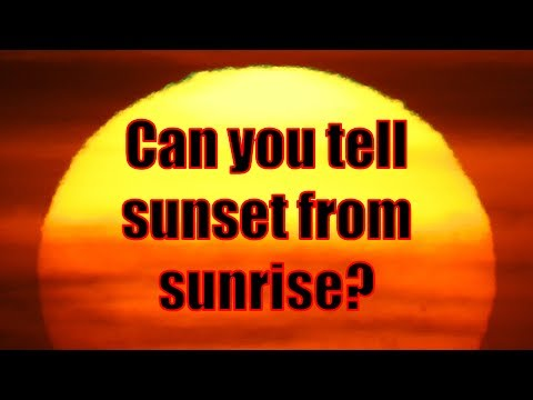 Sunset vs Sunrise: Can you tell the difference?