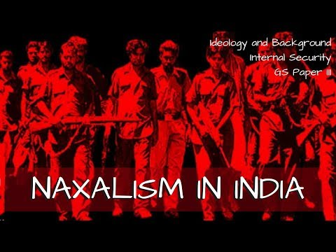 Naxalism in India - Ideology and Background - Internal Security GS Paper III