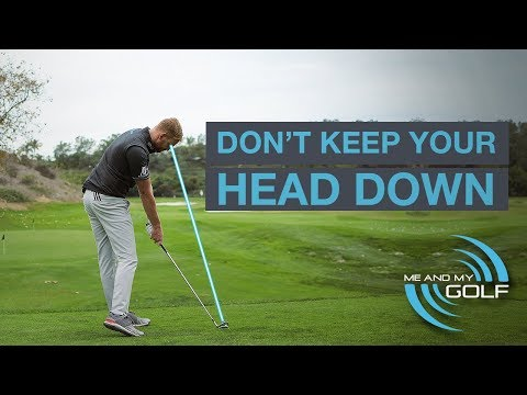 WHY YOU SHOULDN'T KEEP YOUR HEAD DOWN IN THE GOLF SWING