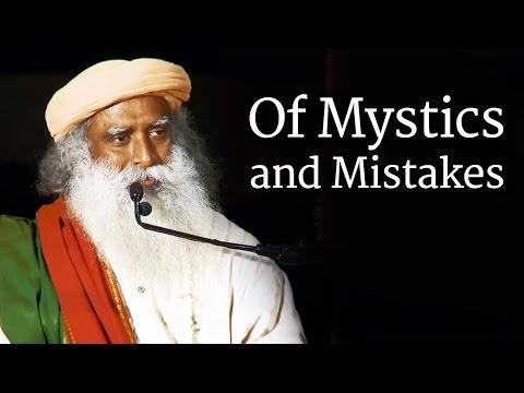 Of Mystics and Mistakes | Sadhguru