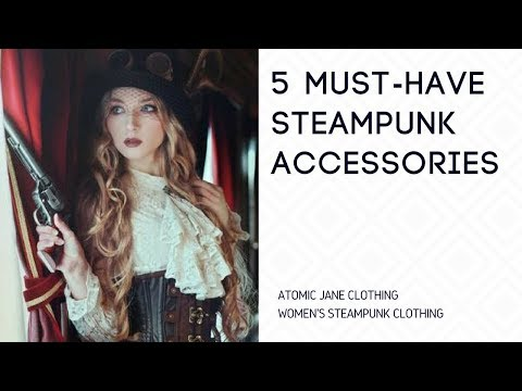 Women's Steampunk Costume - 5 MUST HAVE Steampunk Accessories - Where Can I Buy Steampunk Clothing?
