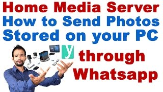 How to Send Photos Stored on Your Home Computer Through WhatsApp (Home Media Server)
