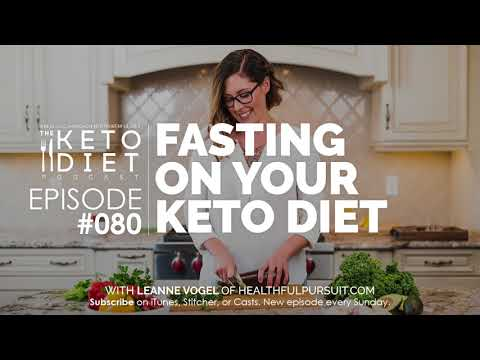 #080 The Keto Diet Podcast: Fasting On Your Keto Diet