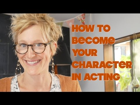 Part 1 - How to become your character in acting
