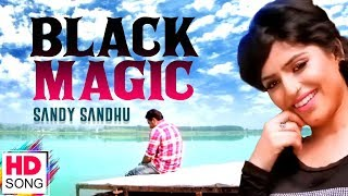 Sandy Sandhu - Black Magic || New Punjabi Song || Full Video Song || Vvanjhali Records