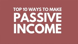 Top 10 Ways to Earn Passive Income I