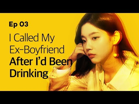 I Called My Ex-Boyfriend After I'd Been Drinking | Yellow | Season1 - EP.03
