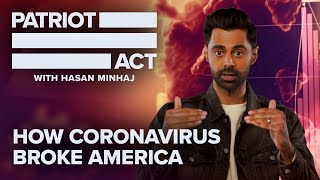 How Coronavirus Broke America | Patriot Act with Hasan Minhaj | Netflix