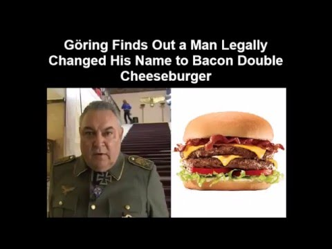 Göring Finds Out a Man Legally Changed His Name to Bacon Double Cheeseburger