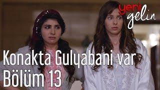 Download Yeni Gelin 13. Bölüm - Konakta Gulyabani Var Video