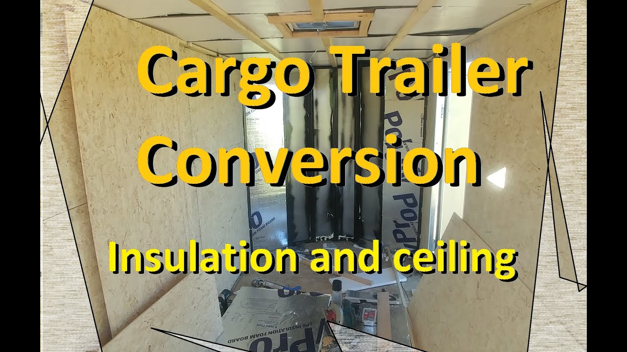 Cargo Trailer Conversion Foam Insulation and Ceiling stealth camper conversion living off grid solar
