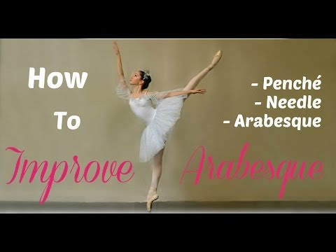 How to Improve Arabesque, Penché, and Needle