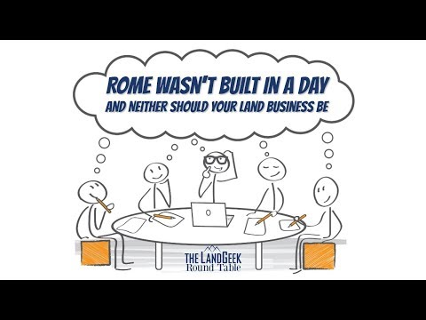 ROUND TABLE—Rome Wasn't Built In A Day—And Neither Should Your Land Business Be