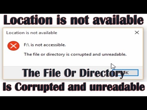 The File Or Directory Is Corrupted and unreadable - Location is not available