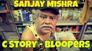 The C Story Bloopers (feat Sanjay Mishra) - SD