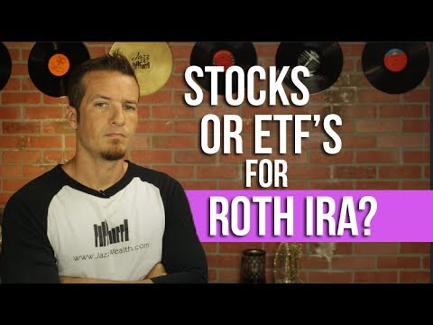 Stocks or ETF's in your Roth IRA?