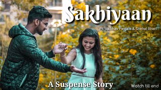 Sakhiyaan | Maninder Buttar | ft. Vaibhav Pingale & Snehal | A Suspense Story | Watch Till End
