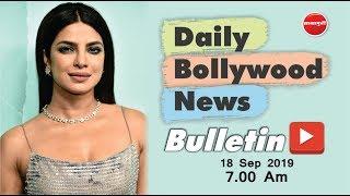 Latest Bollywood News 2019 | Priyanka Chopra | Salman Khan | Akshaye Khanna | 18th Sep 2019 | 7 AM