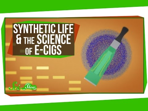 Synthetic Life & The Science of E-Cigs