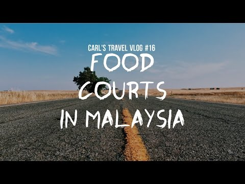 Carl's Travel Vlog #16 Food Courts in Malaysia
