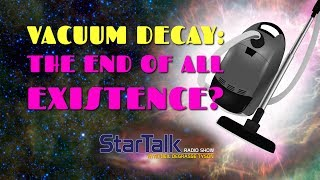 Vacuum Decay: The End Of All Existence? Ft. Neil deGrasse Tyson, Matt O