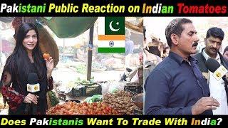 Pakistani Public Reaction on INDIAN Tomatoes | Does Pakistanis Want To Trade With INDIA? | Reaction