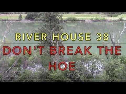 River House 38 - Don't Break The Hoe