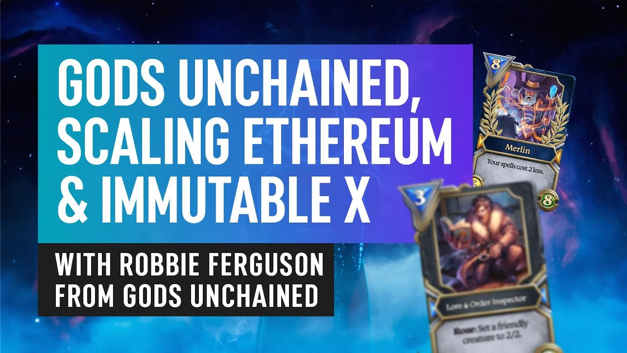 Gods Unchained, Scaling Ethereum & ImmutableX