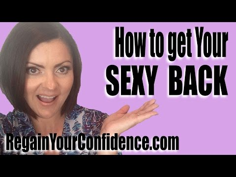 How To Get Your Sexy Back - Regain Your Confidence
