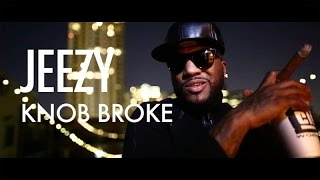 Jeezy - Knob Broke (Official Music Video)