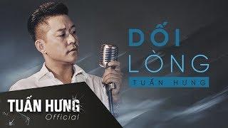 Dối Lòng   Tuấn Hưng   Lyrics Video