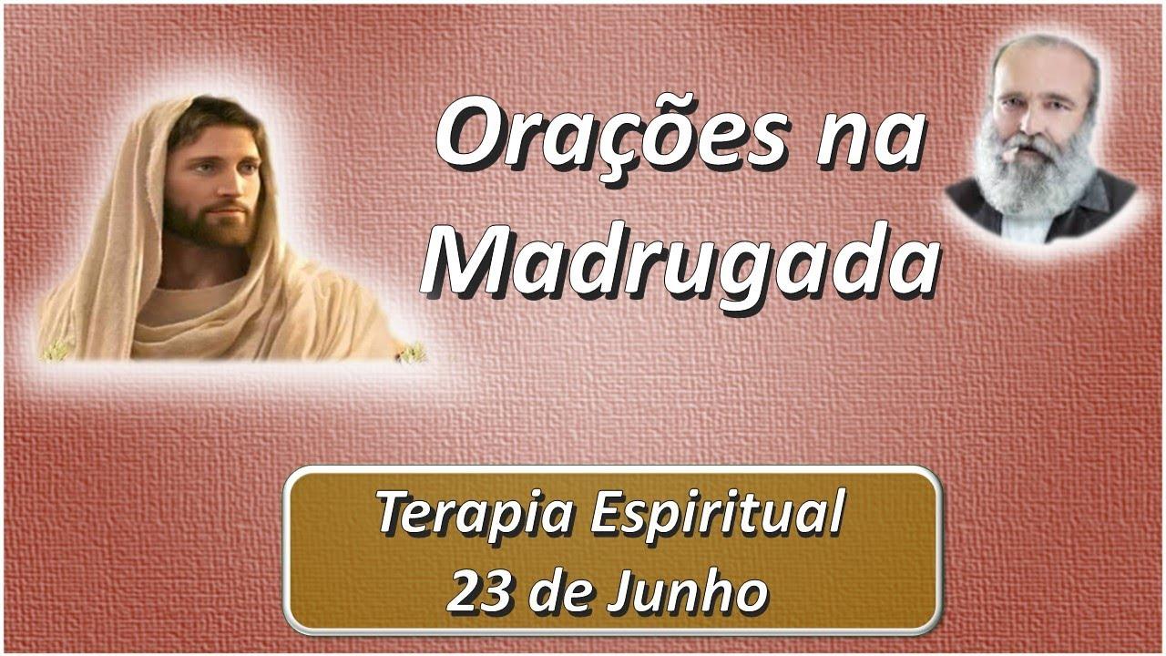 Orações, Preces, Salmos e Passes na Madrugada, 23 de junho. Equipe Bezerra de Menezes