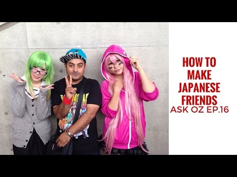 How to make Japanese Friends! 日本の友達やり方!Ask Oz Ep 16