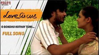 O Bondhu Kothai Tumi   Love Circus   Rahul   Priyanka   Love Circus   Eskay Movies